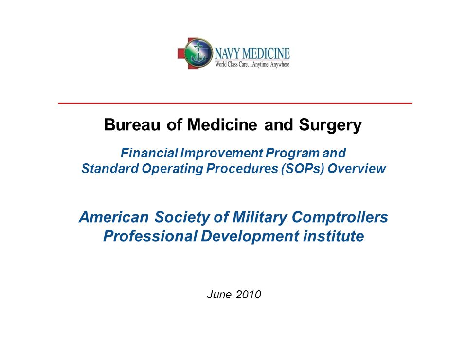Bureau of Medicine and Surgery Financial Improvement Program and Standard Operating Procedures (SOPs) Overview American Society of Military Comptrollers Professional Development institute