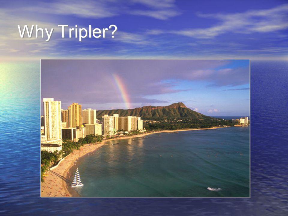 Why Tripler