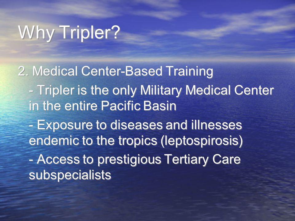 Why Tripler 2. Medical Center-Based Training