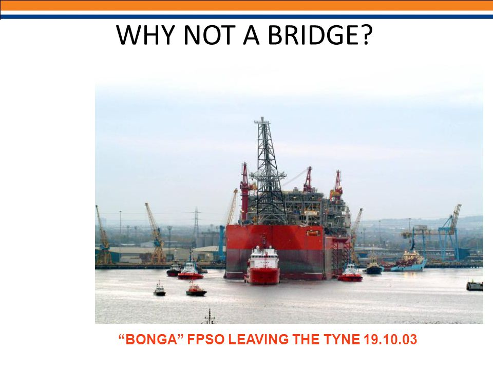 WHY NOT A BRIDGE BONGA FPSO LEAVING THE TYNE 19.10.03