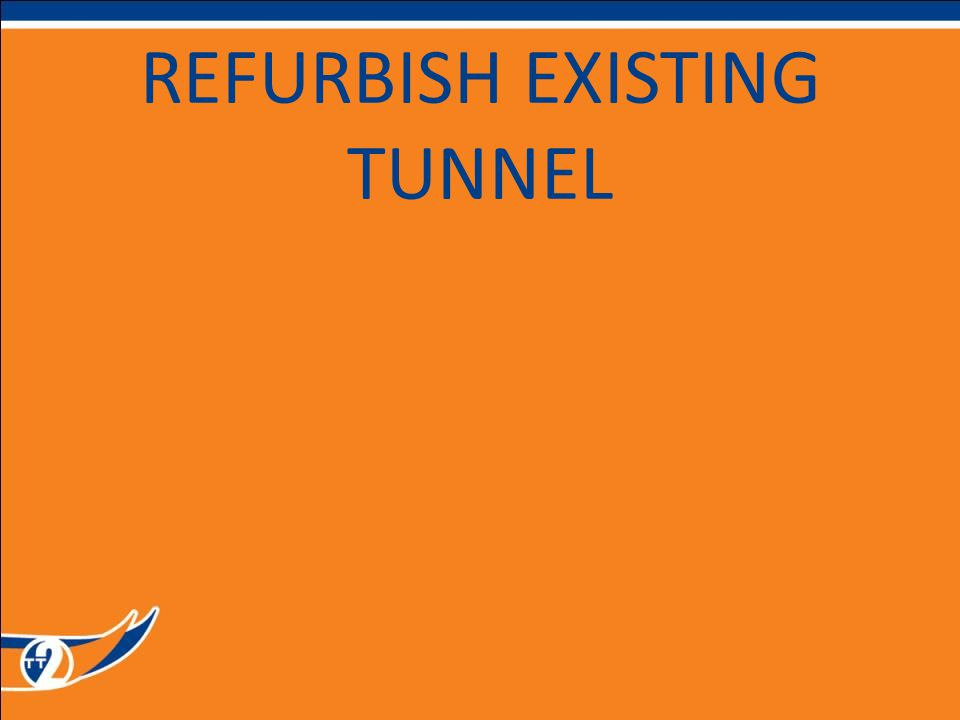 REFURBISH EXISTING TUNNEL