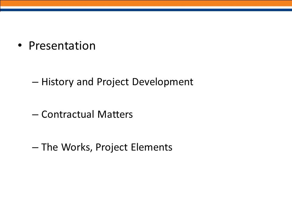 Presentation History and Project Development Contractual Matters