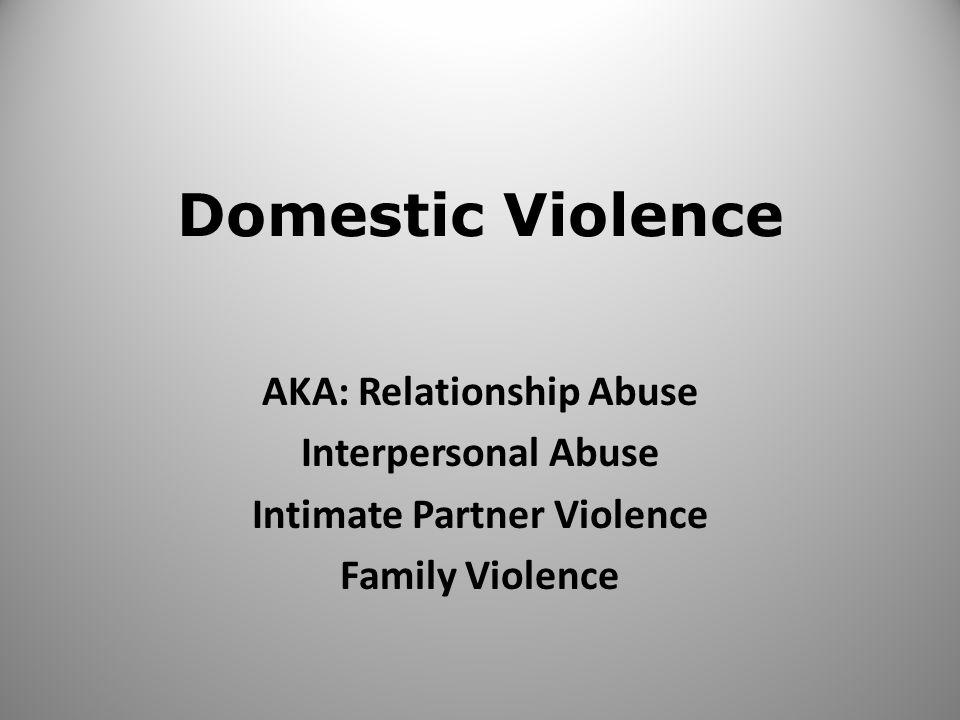 AKA: Relationship Abuse Intimate Partner Violence