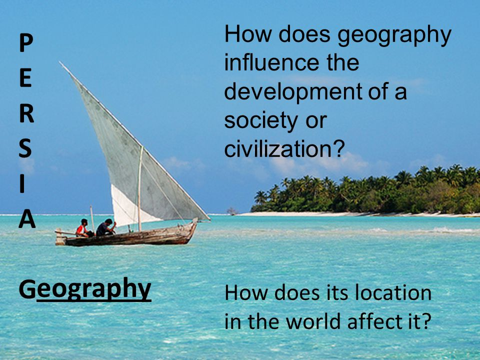 How does geography influence the development of a society or civilization