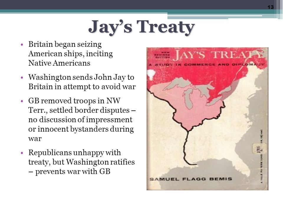 Jay's Treaty Britain began seizing American ships, inciting Native Americans. Washington sends John Jay to Britain in attempt to avoid war.
