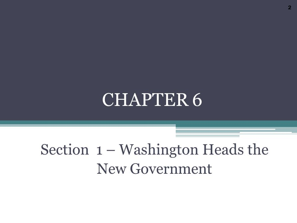 Section 1 – Washington Heads the New Government