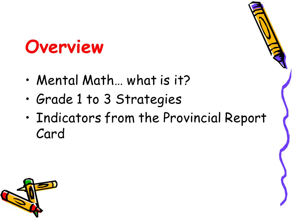 Overview Mental Math… what is it Grade 1 to 3 Strategies