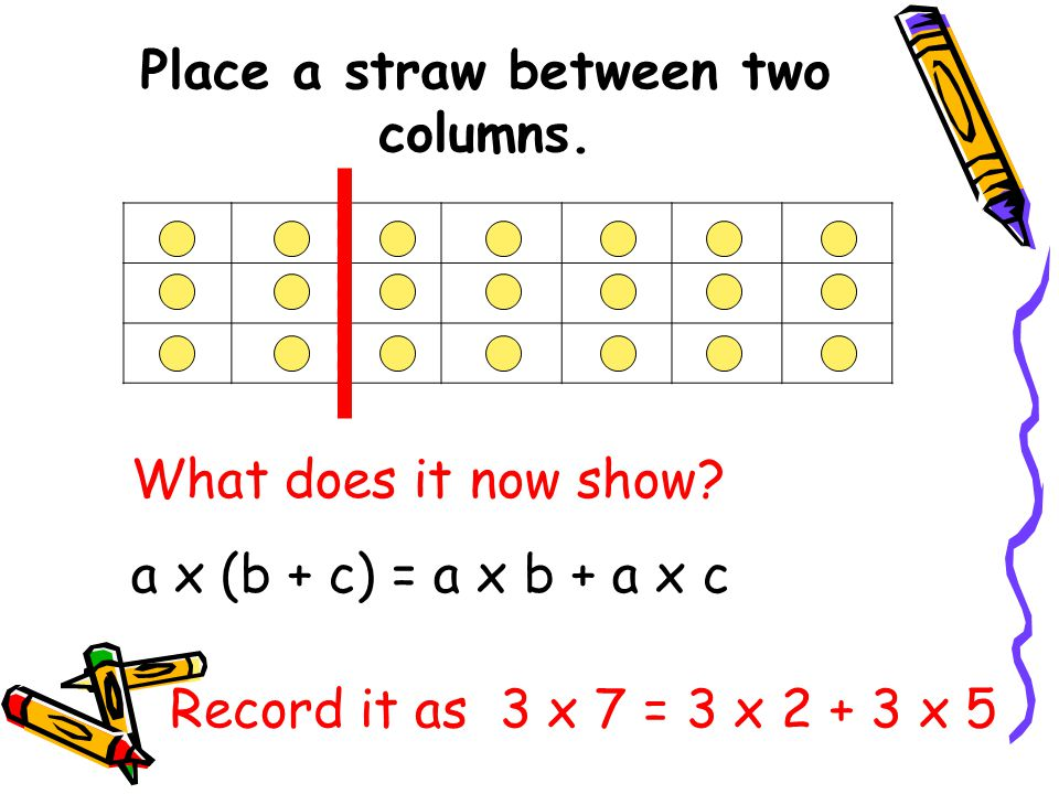 Place a straw between two columns.