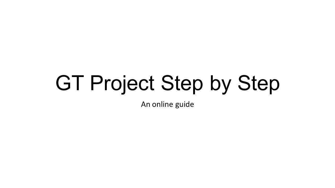 GT Project Step by Step An online guide