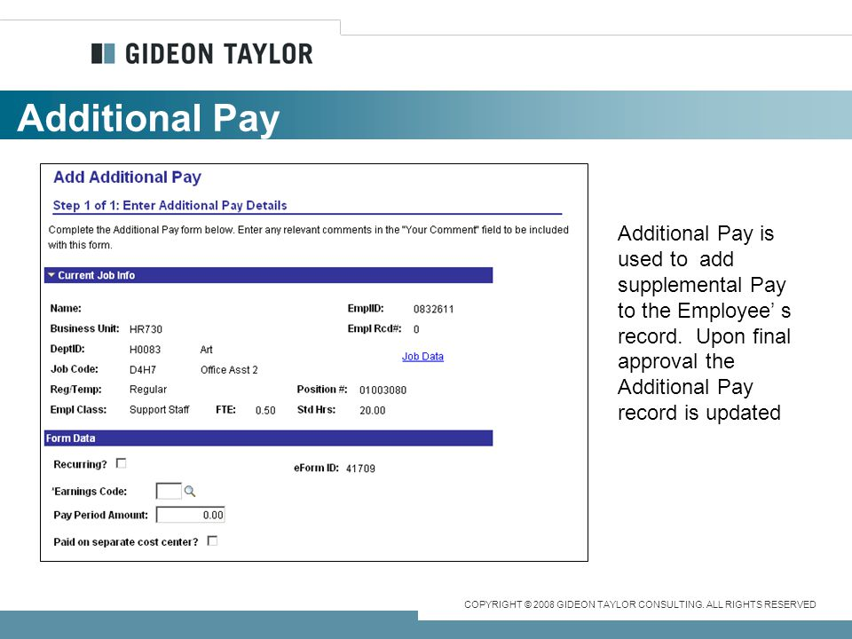 Additional Pay Additional Pay is used to add supplemental Pay to the Employee' s record.