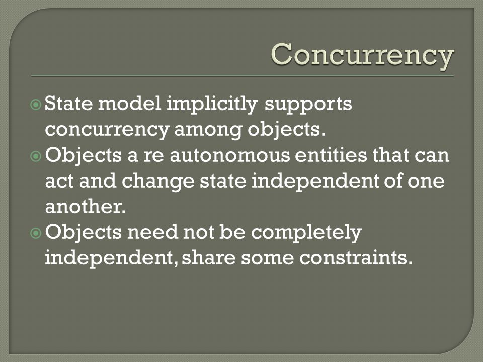 Concurrency State model implicitly supports concurrency among objects.