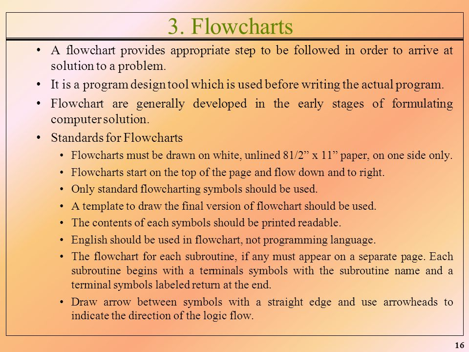 3. Flowcharts A flowchart provides appropriate step to be followed in order to arrive at solution to a problem.