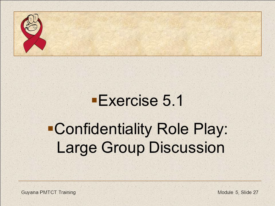 Exercise 5.1 Confidentiality Role Play: Large Group Discussion