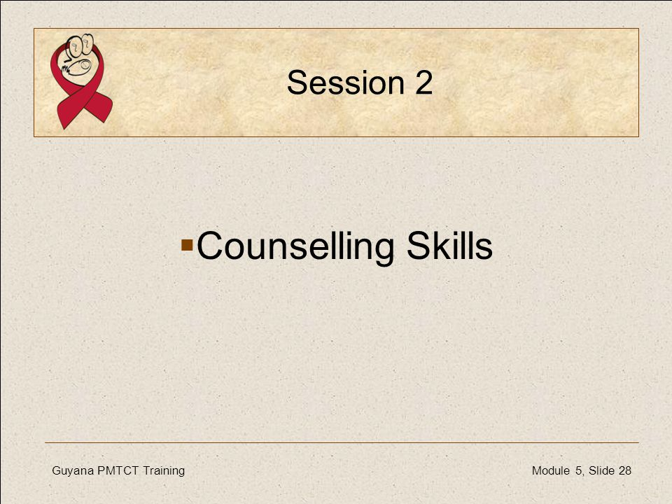 Session 2 Counselling Skills Guyana PMTCT Training Module 5, Slide 28