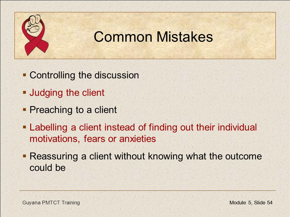 Common Mistakes Controlling the discussion Judging the client