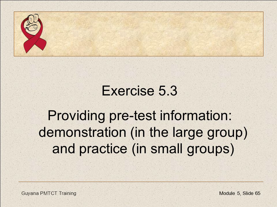 Exercise 5.3 Providing pre-test information: demonstration (in the large group) and practice (in small groups)