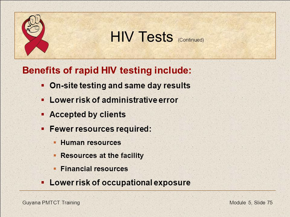 HIV Tests (Continued) Benefits of rapid HIV testing include: