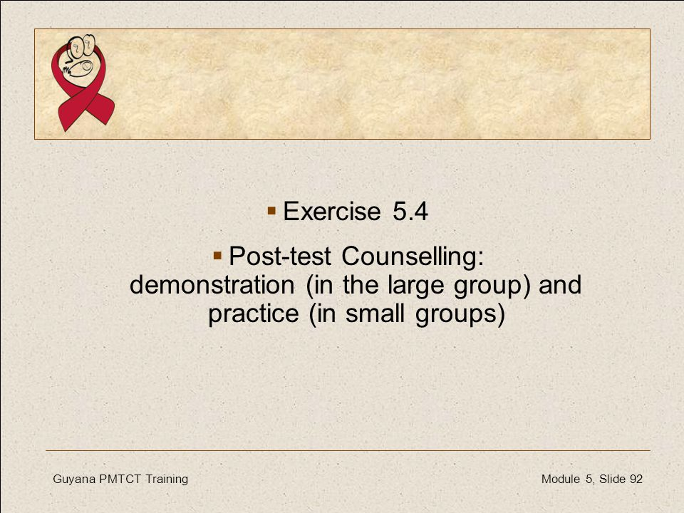 Exercise 5.4 Post-test Counselling: demonstration (in the large group) and practice (in small groups)