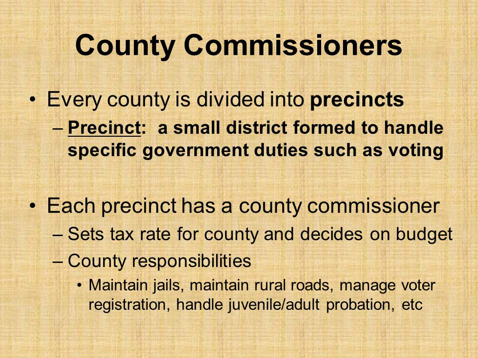 County Commissioners Every county is divided into precincts