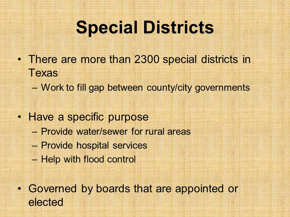 Special Districts There are more than 2300 special districts in Texas