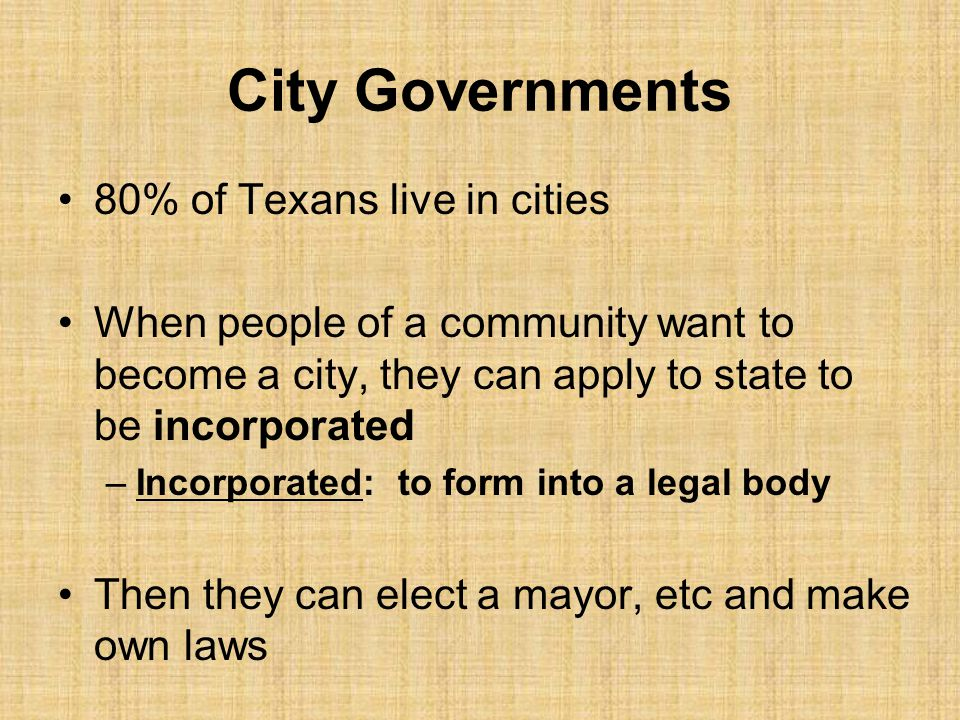 City Governments 80% of Texans live in cities