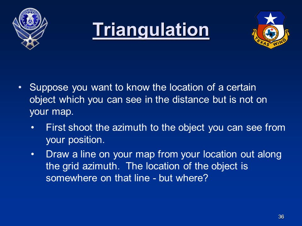 Triangulation Suppose you want to know the location of a certain object which you can see in the distance but is not on your map.