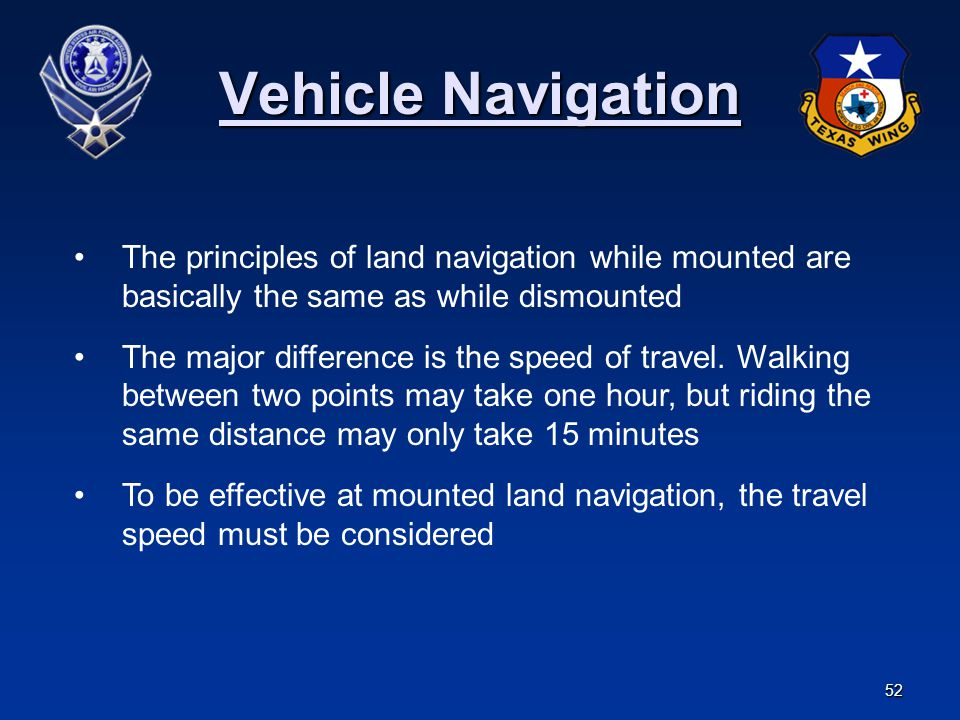 Vehicle Navigation The principles of land navigation while mounted are basically the same as while dismounted.