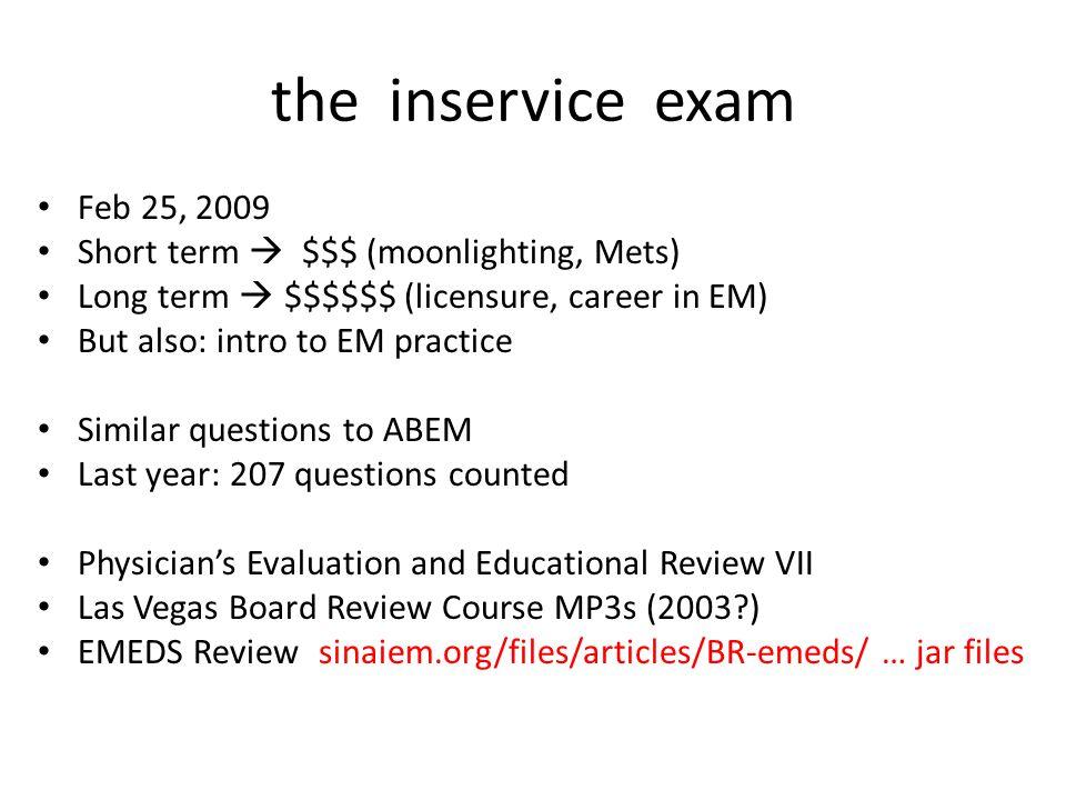 the inservice exam Feb 25, 2009 Short term  $$$ (moonlighting, Mets)