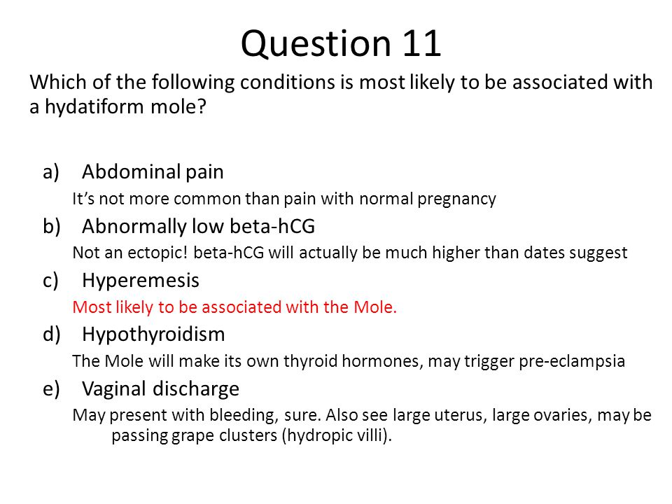 Question 11 Which of the following conditions is most likely to be associated with a hydatiform mole