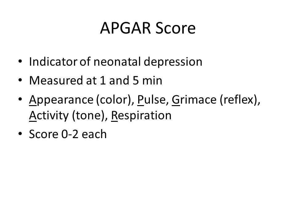 APGAR Score Indicator of neonatal depression Measured at 1 and 5 min
