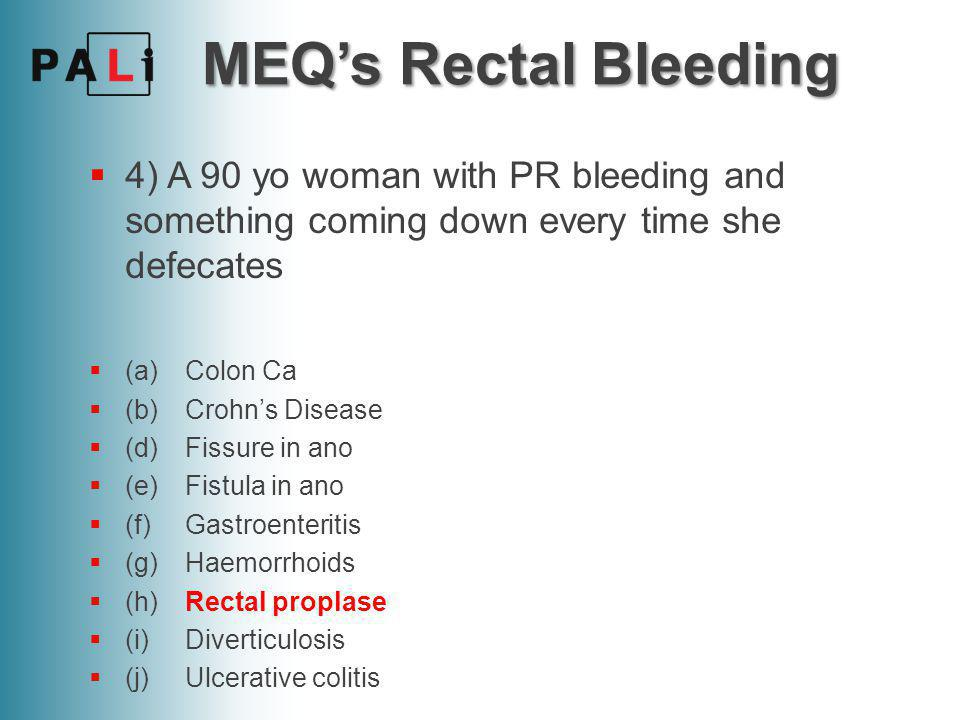 MEQ's Rectal Bleeding 4) A 90 yo woman with PR bleeding and something coming down every time she defecates.