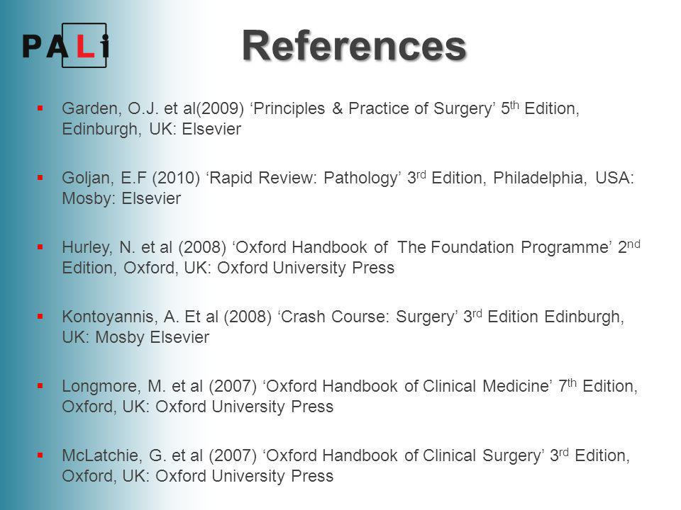 References Garden, O.J. et al(2009) 'Principles & Practice of Surgery' 5th Edition, Edinburgh, UK: Elsevier.