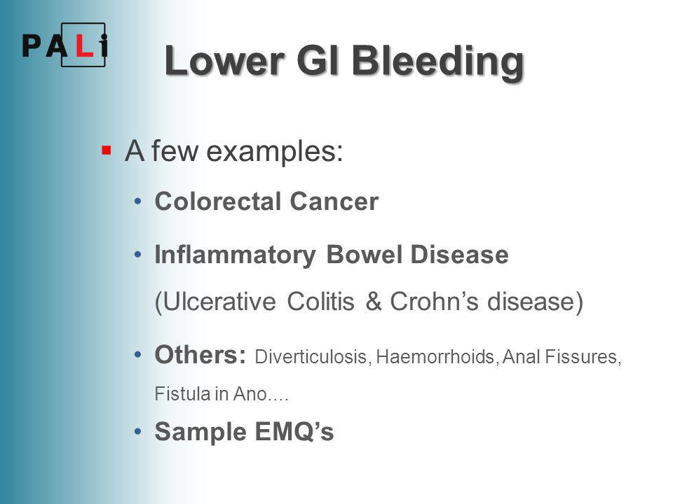 Lower GI Bleeding A few examples: Colorectal Cancer