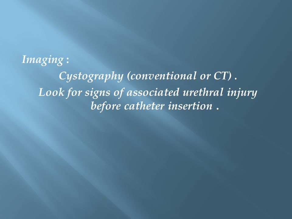 Cystography (conventional or CT) .