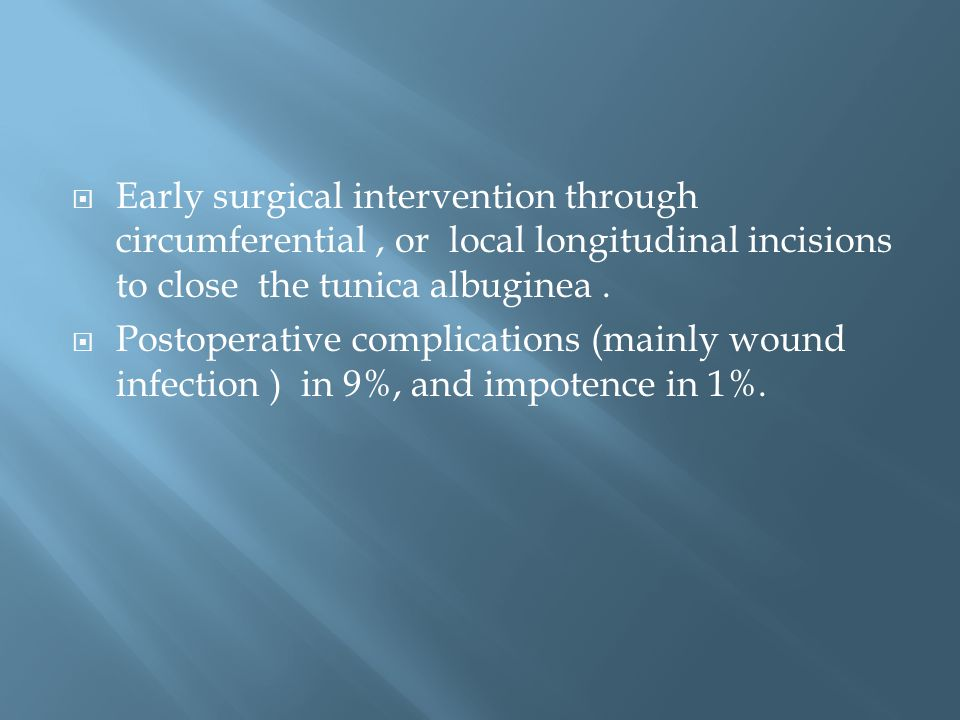 Early surgical intervention through circumferential , or local longitudinal incisions to close the tunica albuginea .