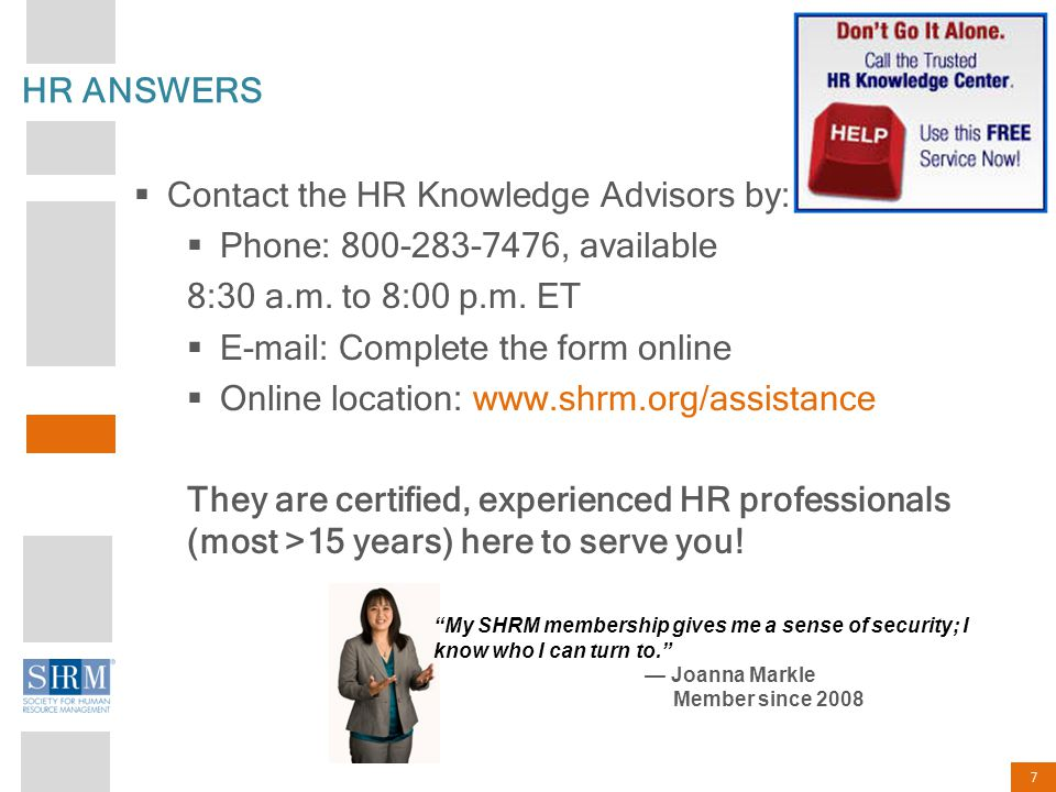 Contact the HR Knowledge Advisors by: Phone: 800-283-7476, available