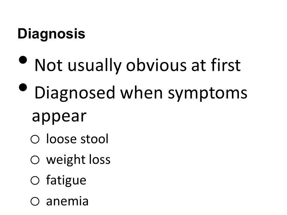 Not usually obvious at first Diagnosed when symptoms appear