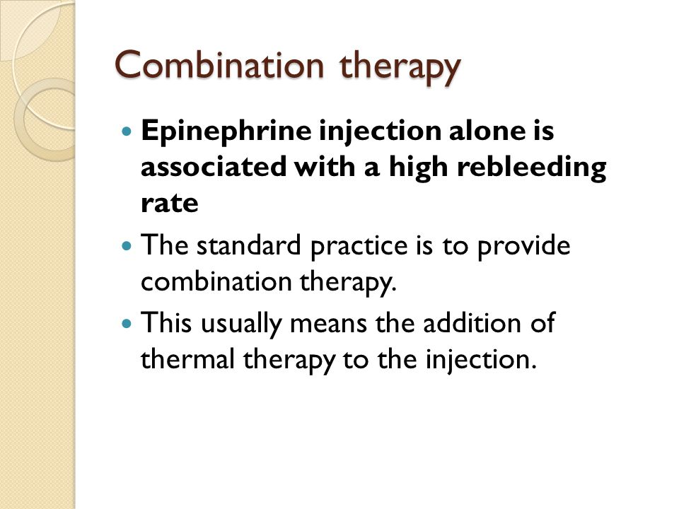 Combination therapy Epinephrine injection alone is associated with a high rebleeding rate.