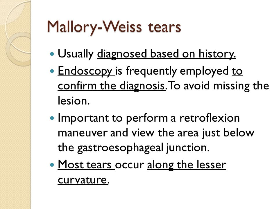 Mallory-Weiss tears Usually diagnosed based on history.