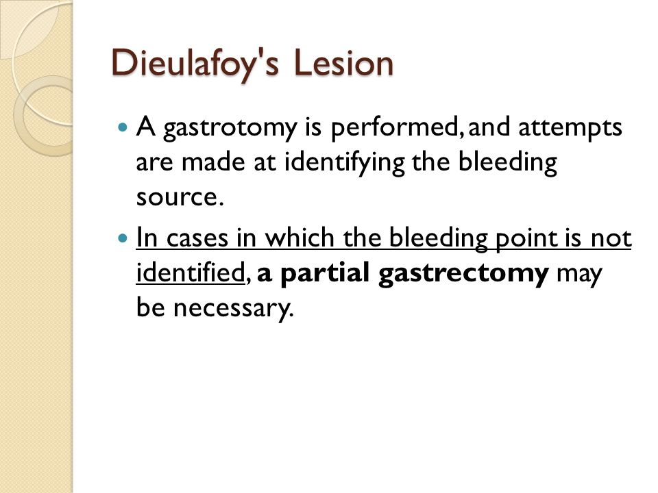 Dieulafoy s Lesion A gastrotomy is performed, and attempts are made at identifying the bleeding source.