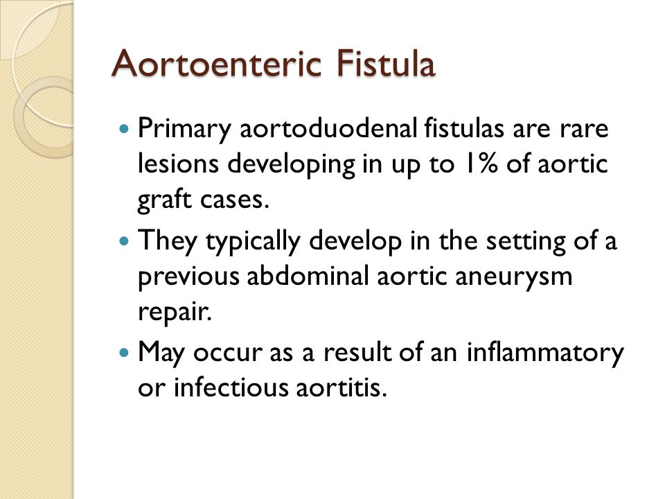 Aortoenteric Fistula Primary aortoduodenal fistulas are rare lesions developing in up to 1% of aortic graft cases.
