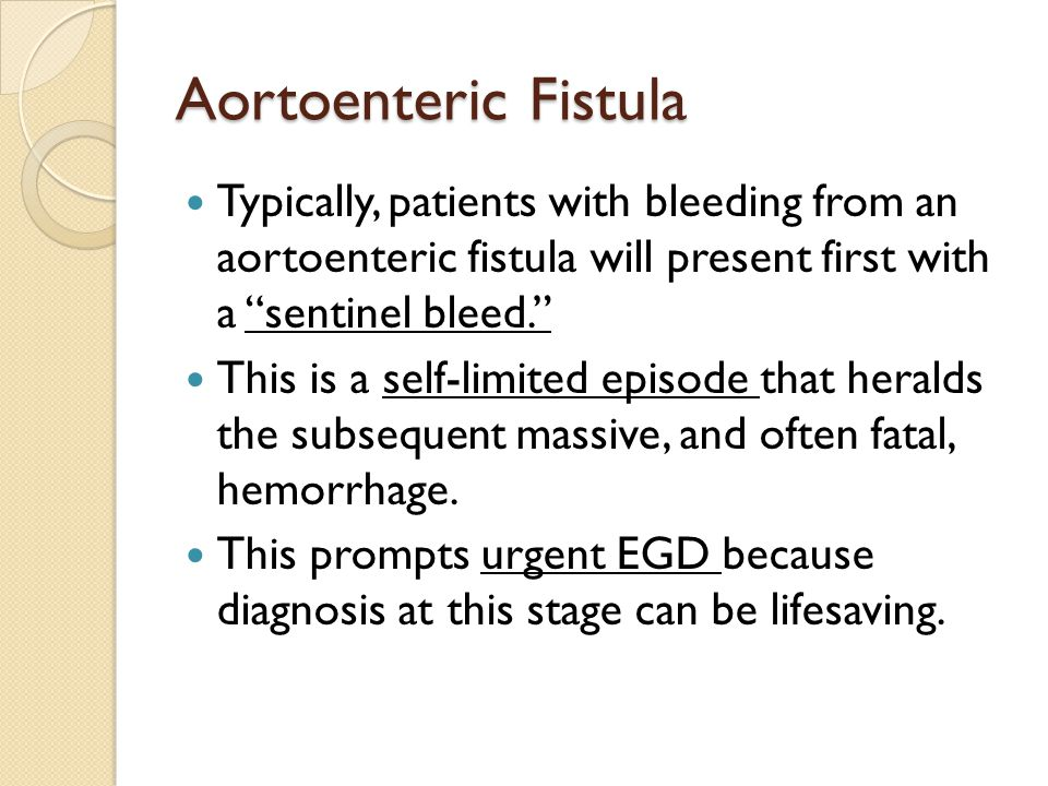 Aortoenteric Fistula Typically, patients with bleeding from an aortoenteric fistula will present first with a sentinel bleed.