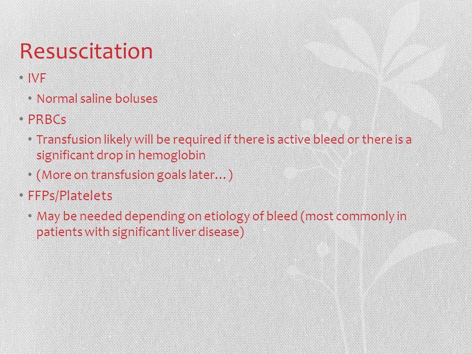 Resuscitation IVF PRBCs FFPs/Platelets Normal saline boluses