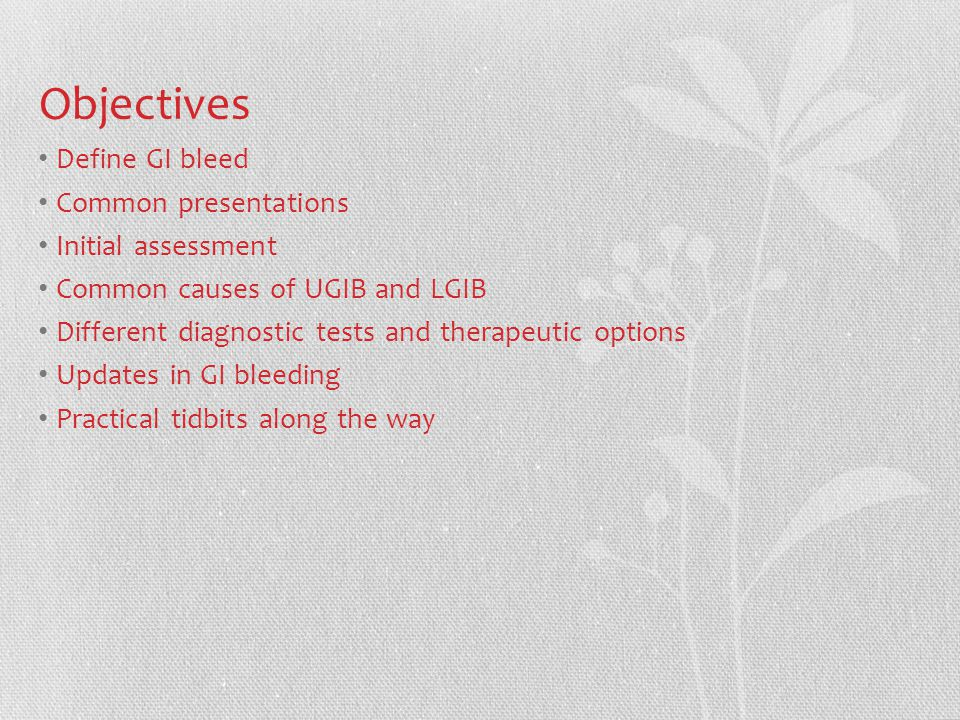 Objectives Define GI bleed Common presentations Initial assessment