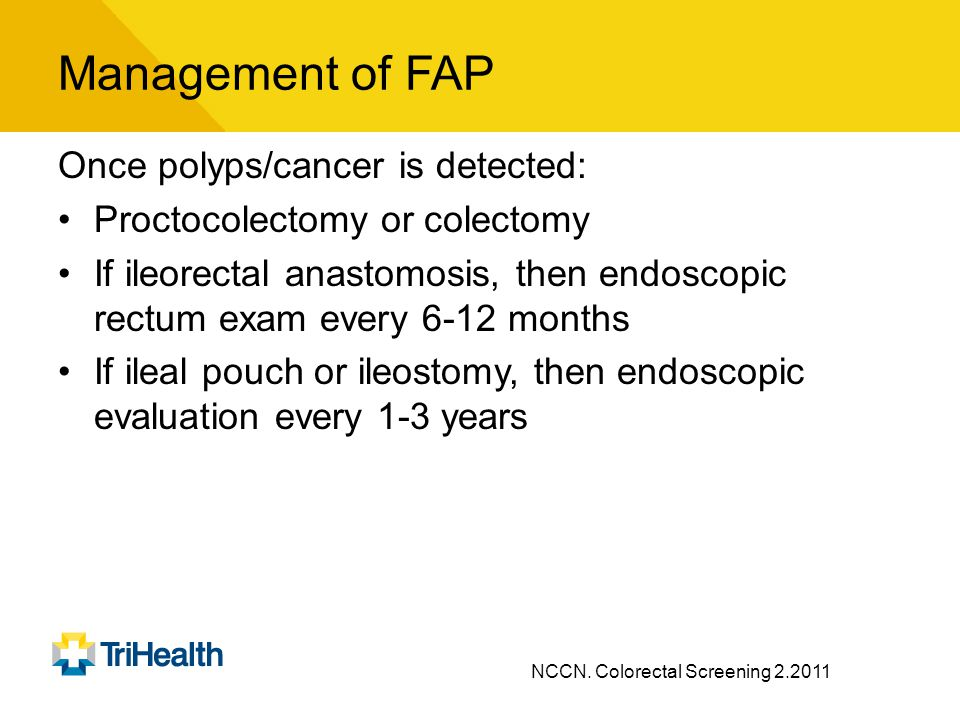 Management of FAP Once polyps/cancer is detected: