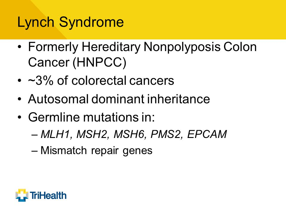 Lynch Syndrome Formerly Hereditary Nonpolyposis Colon Cancer (HNPCC)