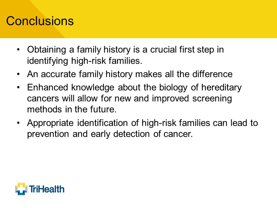 Conclusions Obtaining a family history is a crucial first step in identifying high-risk families.