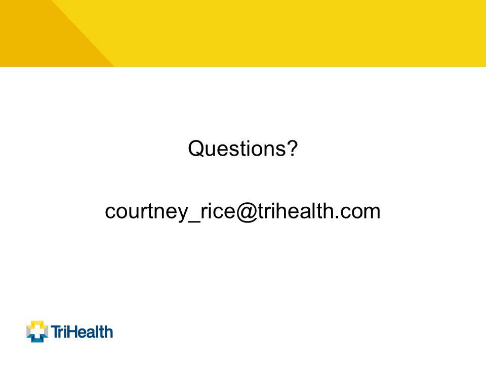 Questions courtney_rice@trihealth.com