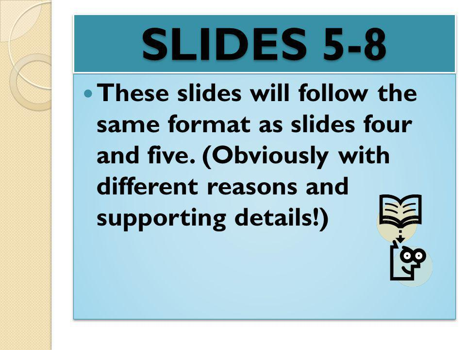SLIDES 5-8 These slides will follow the same format as slides four and five.