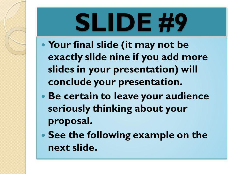SLIDE #9 Your final slide (it may not be exactly slide nine if you add more slides in your presentation) will conclude your presentation.